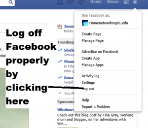 "Log out properly of Facebook by clicking ""Log Out"" in Settings"